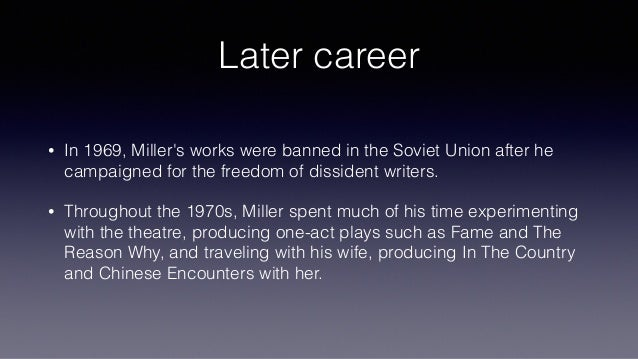 Later career • In 1969, Miller's works were banned in the Soviet Union after he campaigned for the freedom of dissident wr...