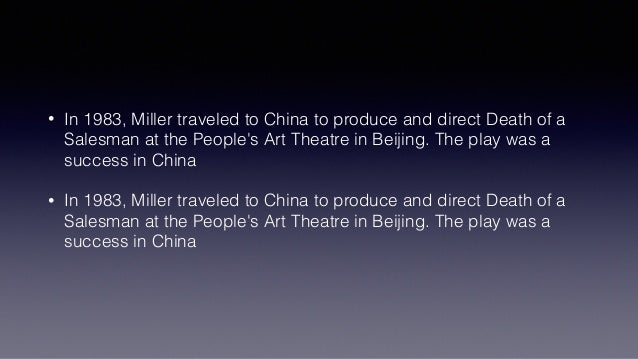 • In 1983, Miller traveled to China to produce and direct Death of a Salesman at the People's Art Theatre in Beijing. The ...