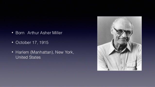 • Born Arthur Asher Miller • October 17, 1915 • Harlem (Manhattan), New York, United States