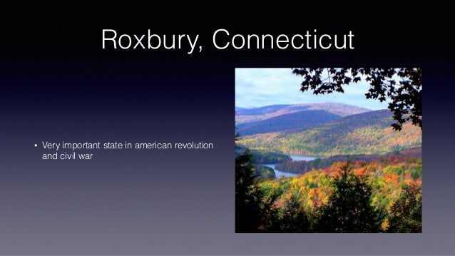 Roxbury, Connecticut • Very important state in american revolution and civil war