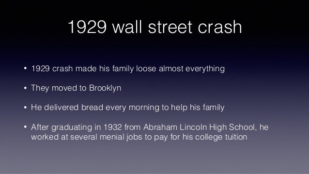 1929 wall street crash • 1929 crash made his family loose almost everything • They moved to Brooklyn • He delivered bread ...