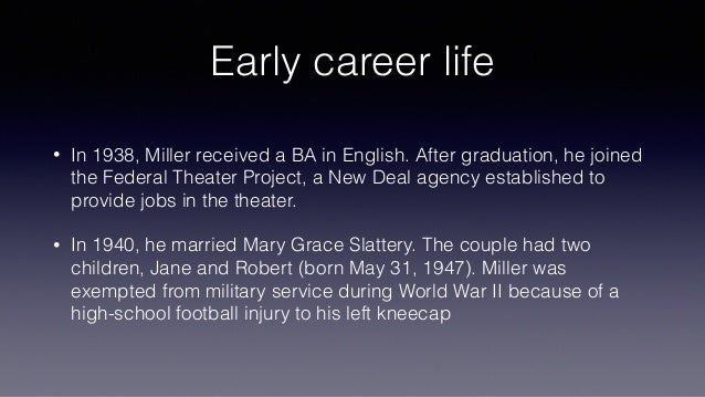 Early career life • In 1938, Miller received a BA in English. After graduation, he joined the Federal Theater Project, a N...
