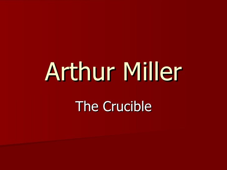 why did arthur miller call his play the crucible essay