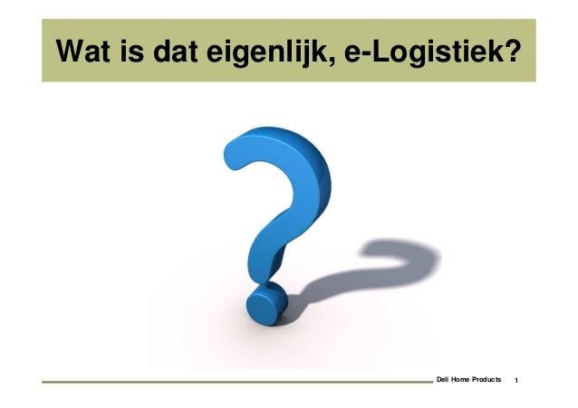 1Deli Home Products Wat is dat eigenlijk, e-Logistiek?