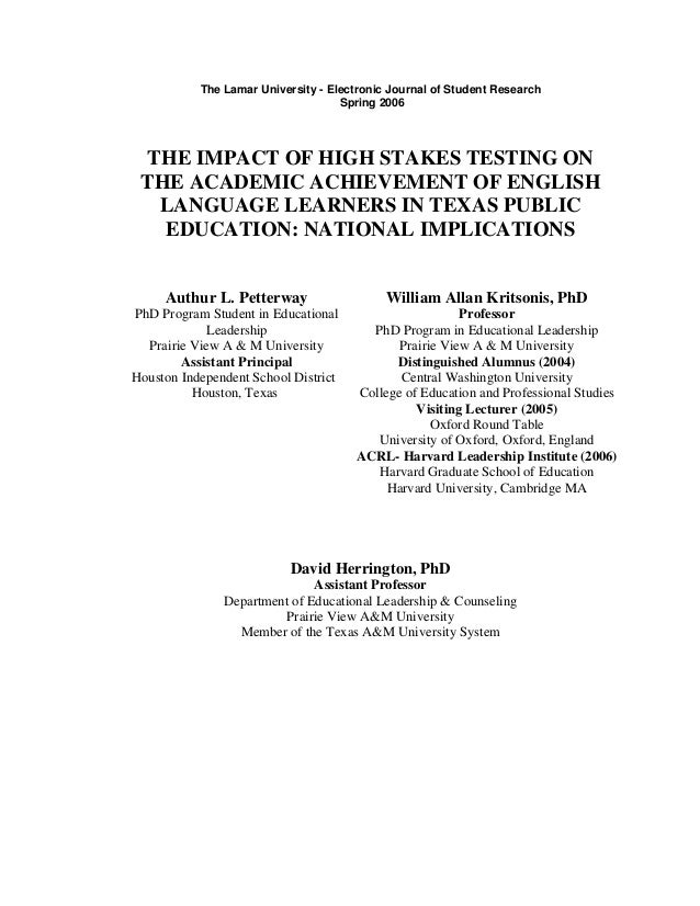 The Lamar University - Electronic Journal of Student Research Spring 2006 THE IMPACT OF HIGH STAKES TESTING ON THE ACADEMI...