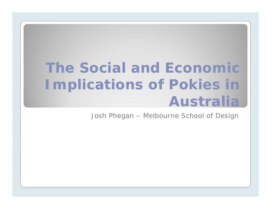 The Social and Economic Implications of Pokies in   p                 Australia      Josh Phegan – Melbourne School of Des...
