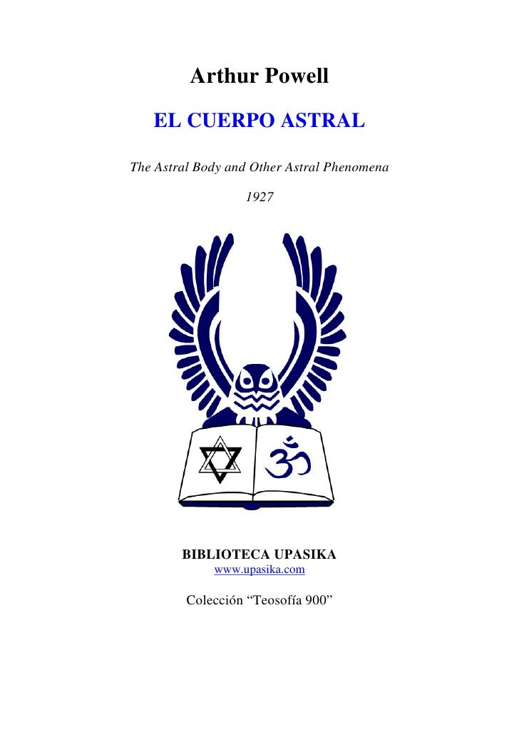 Arthur Powell   EL CUERPO ASTRALThe Astral Body and Other Astral Phenomena                  1927        BIBLIOTECA UPASIKA...