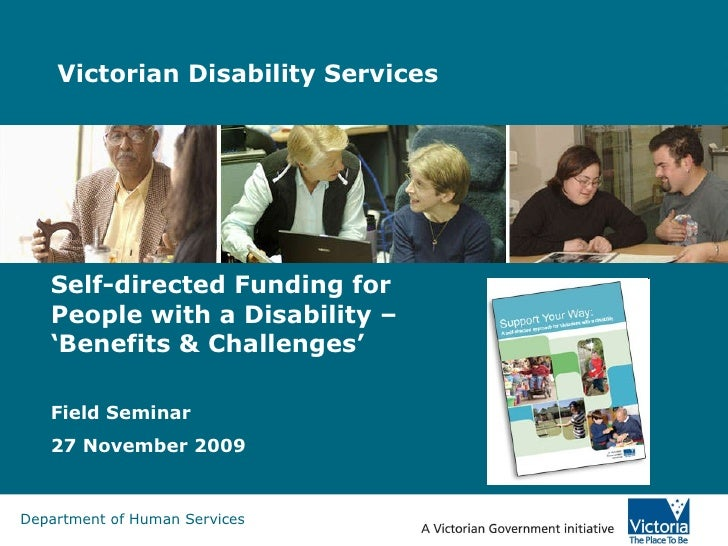 Victorian Disability Services  Self-directed Funding for People with a Disability – 'Benefits & Challenges' Field Seminar ...