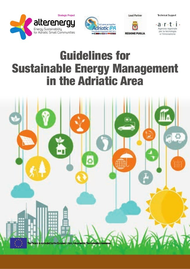 Guidelines for Sustainable Energy Management in the Adriatic Area The Project is co-funded by the European Union, Instrume...