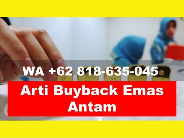 WA +62 818-635-045 Arti Buyback Emas Antam