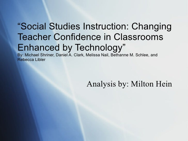 """ Social Studies Instruction: Changing Teacher Confidence in Classrooms Enhanced by Technology"" By: Michael Shriner, Danie..."