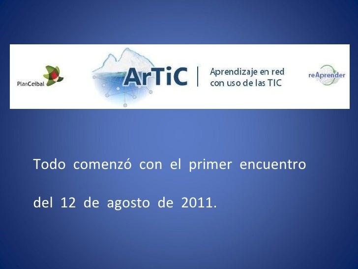 Todo  comenzó  con  el  primer  encuentro  del  12  de  agosto  de  2011.