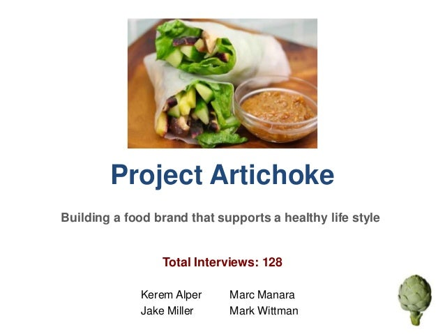 Project ArtichokeBuilding a food brand that supports a healthy life style                 Total Interviews: 128           ...