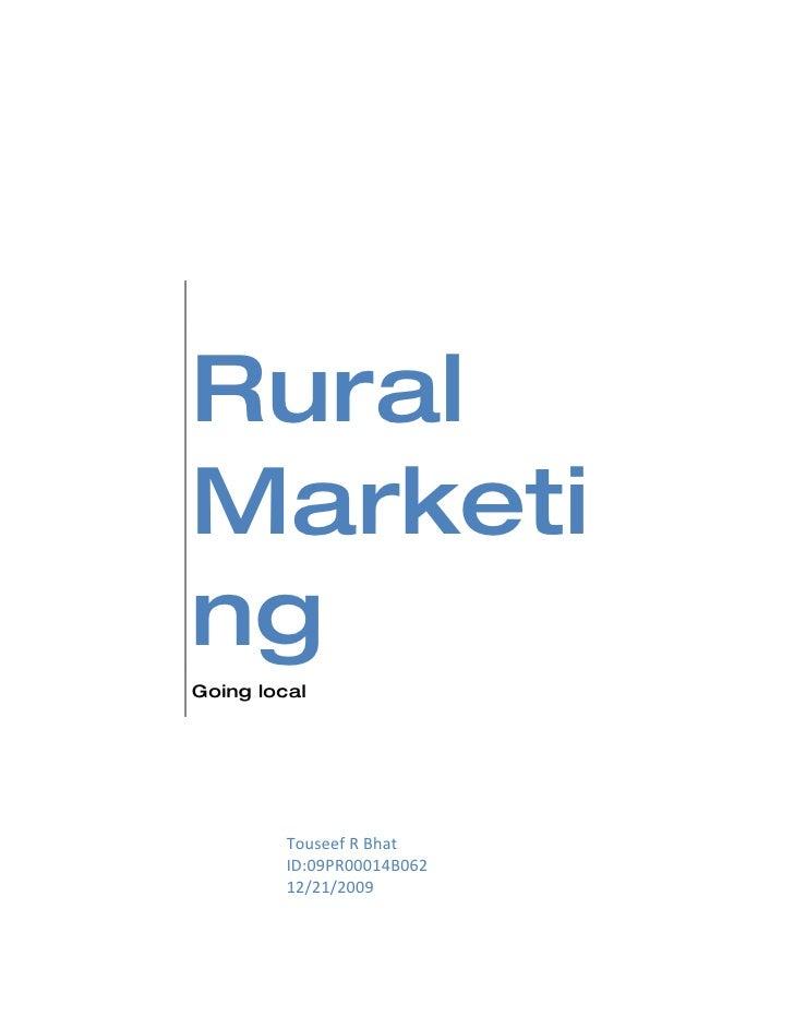 Rural Marketi ng Going local              Touseef R Bhat          ID:09PR00014B062          12/21/2009