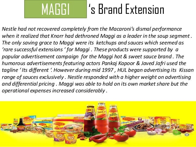 brand extension of maggi A study of maggi brand repositioning and extension slideshare uses cookies to improve functionality and performance, and to provide you with relevant advertising if you continue browsing the site, you agree to the use of cookies on this website.