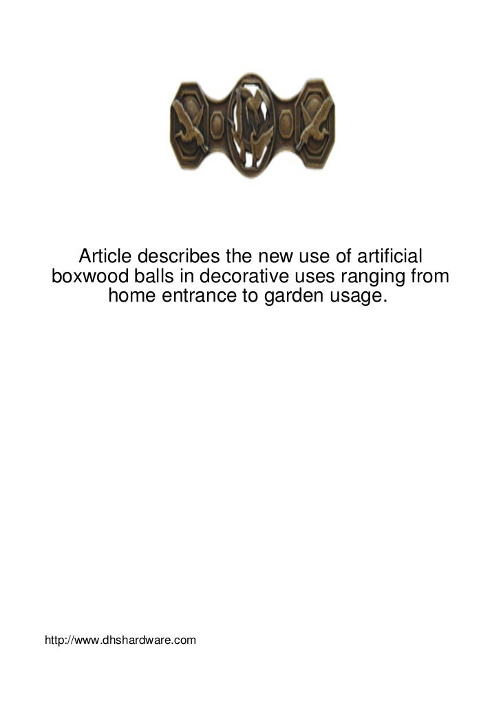Article describes the new use of artificial boxwood balls in decorative uses ranging from        home entrance to garden u...