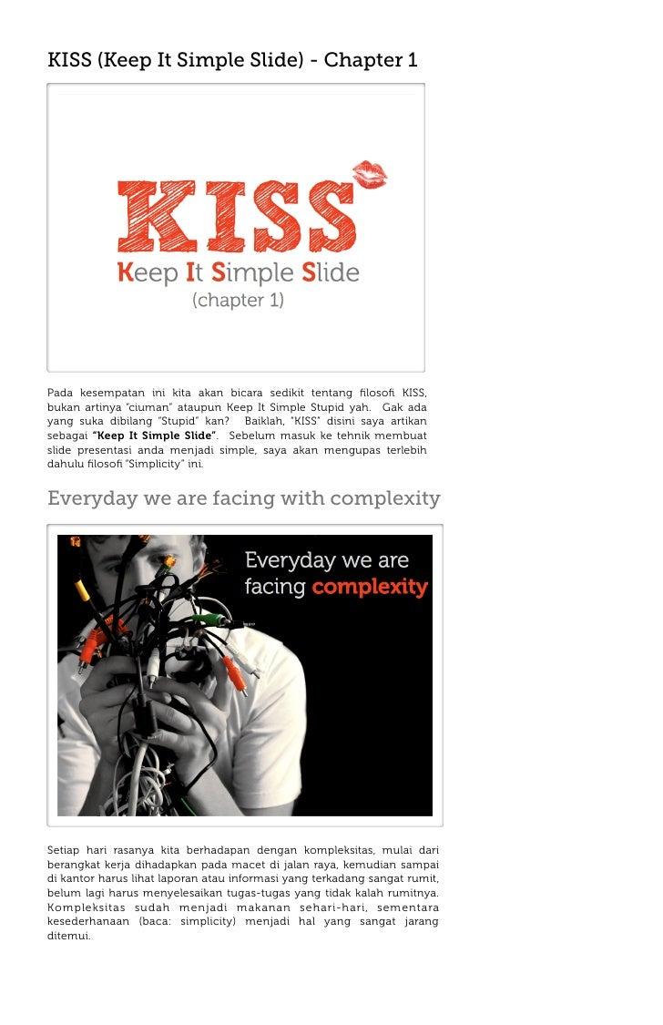 KISS (Keep It Simple Slide) - Chapter 1     Pada kesempatan ini kita akan bicara sedikit tentang filosofi KISS, bukan artiny...
