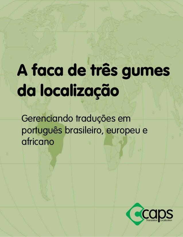 A faca de três gumes da localização  Gerenciando traduções em português brasileiro, europeu e africano