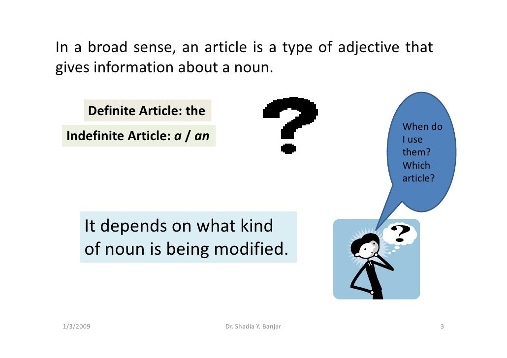 In a broad sense, an article is a type of adjective that gives information about a noun.          Definite Article: the   ...