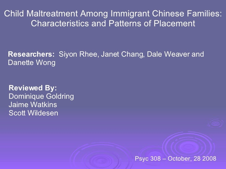 Child Maltreatment Among Immigrant Chinese Families: Characteristics and Patterns of Placement Researchers:   Siyon Rhee, ...