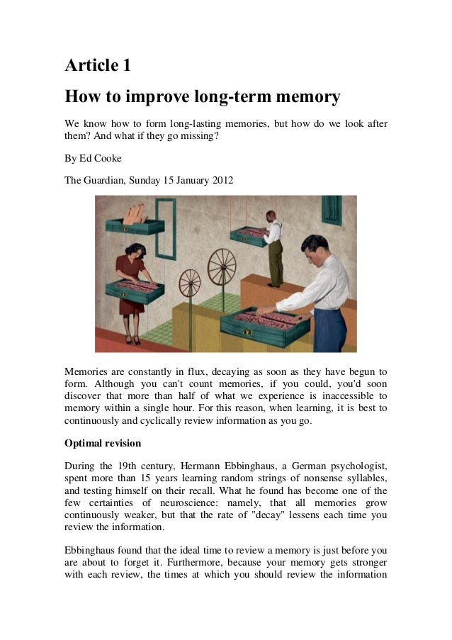 Article 1How to improve long-term memoryWe know how to form long-lasting memories, but how do we look afterthem? And what ...