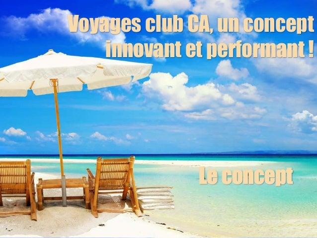 Voyages club CA, un concept innovant et performant ! Le concept