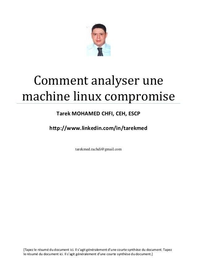 Comment analyser une machine linux compromise Tarek MOHAMED CHFI, CEH, ESCP http://www.linkedin.com/in/tarekmed  tarekmed....
