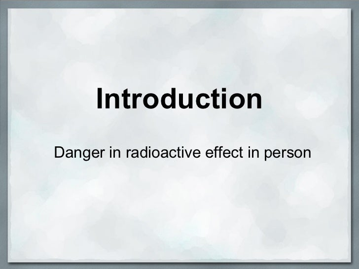 IntroductionDanger in radioactive effect in person