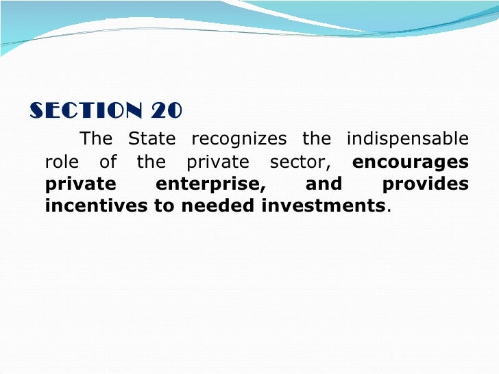 """the state recognizes the indispensable role of the private sector encourages private enterprise and  Article 2 section 19-22 of philippine constitution  """" the state recognizes the indispensable role of the private sector, encourages private enterprise,."""