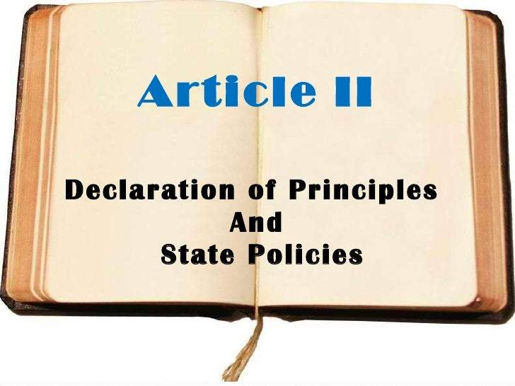 <ul><li>Article II </li></ul><ul><li>Declaration of Principles  </li></ul><ul><li>And </li></ul><ul><li>State Policies </l...