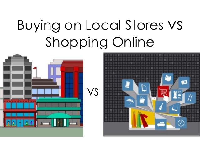 Buying on Local Stores vsShopping OnlineVS
