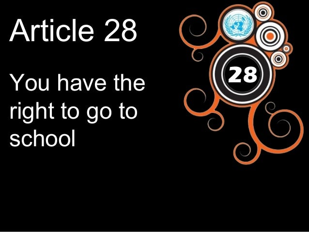 Article 28 You have the right to go to school  28
