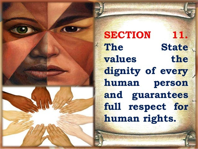 explanation about the state values the dignity of every human and guarantees full respect for human  For, at the root of the concern for equality and freedom from discrimination in human rights thinking and practice, lies the notion of human dignity: the equal and inherent value of every human being.