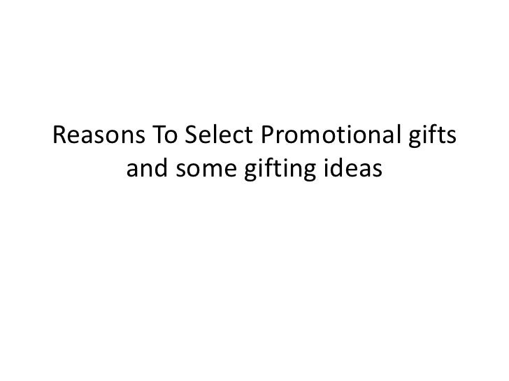 Reasons To Select Promotional gifts     and some gifting ideas
