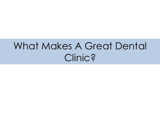 What Makes A Great Dental        Clinic?