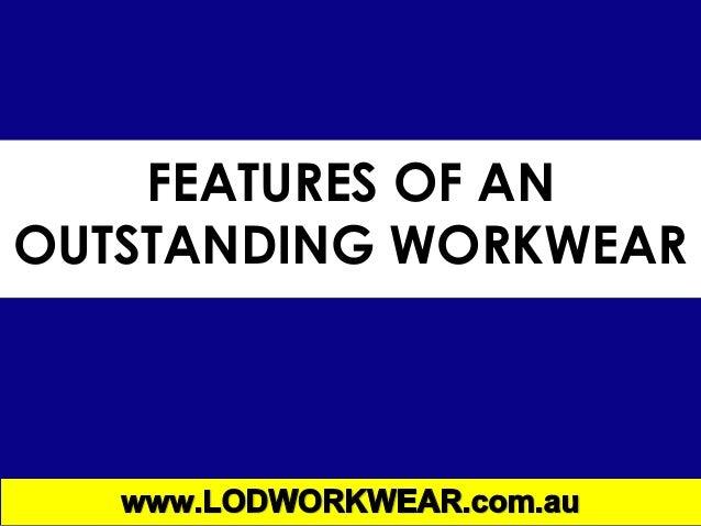 FEATURES OF ANOUTSTANDING WORKWEAR