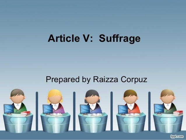 Article V: Suffrage  Prepared by Raizza Corpuz