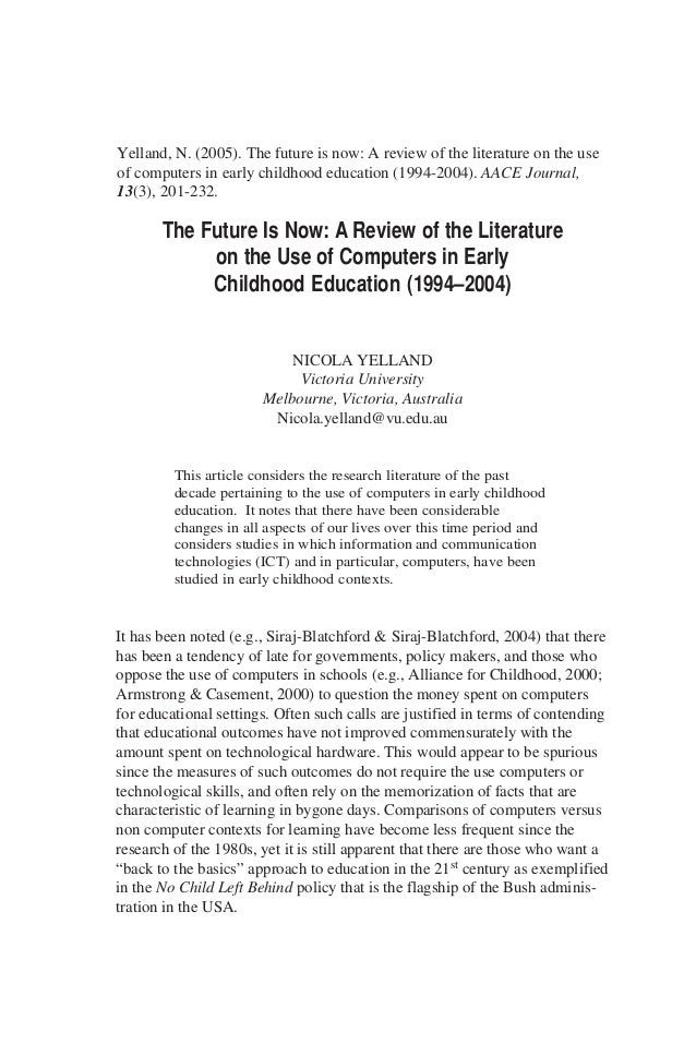 The Future Is Now: A Review of the Literature on the Use of Computers in Early Childhood Education (1994–2004) NICOLA YELL...