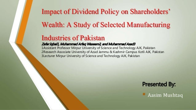effects of dividend policy Impact of dividend policy on shareholder's wealth  modigliani (1961) argued that the dividend policy has no effect on the share holder's wealth dividend .