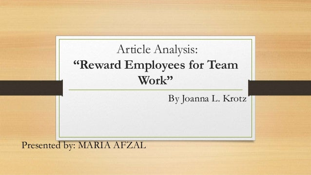 "Article Analysis: ""Reward Employees for Team Work"" By Joanna L. Krotz Presented by: MARIA AFZAL"