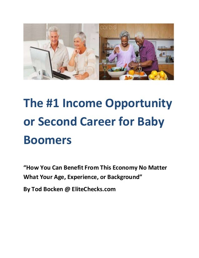 "The #1 Income Opportunity or Second Career for Baby Boomers ""How You Can Benefit From This Economy No Matter What Your Age..."