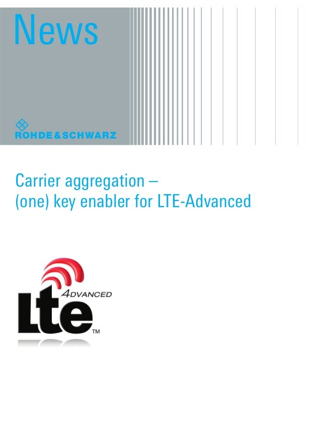 News      Carrier aggregation –      (one) key enabler for LTE-AdvancedArticle_Carrier-aggregation_3606-7630-62_v0101.indd...