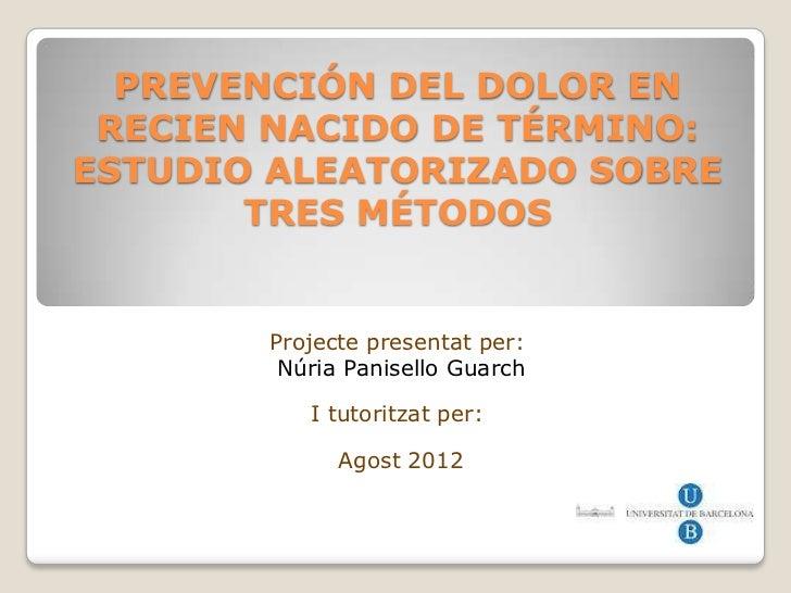 PREVENCIÓN DEL DOLOR EN RECIEN NACIDO DE TÉRMINO:ESTUDIO ALEATORIZADO SOBRE       TRES MÉTODOS       Projecte presentat pe...