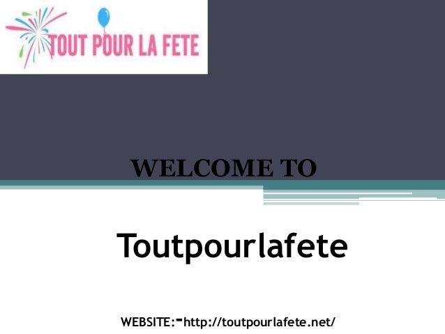 Toutpourlafete WEBSITE:-http://toutpourlafete.net/ WELCOME TO