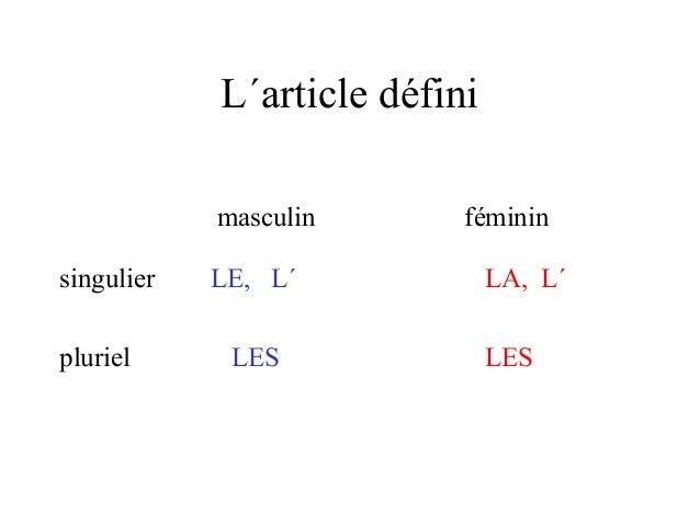L´article défini  masculin féminin  singulier LE, L´ LA, L´  pluriel LES LES