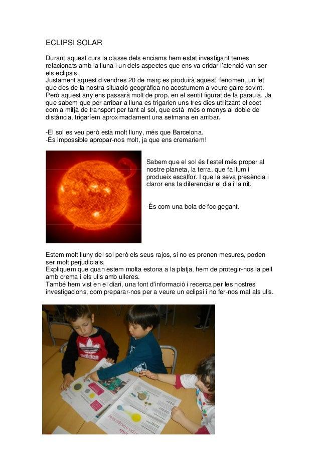 ECLIPSI SOLAR Durant aquest curs la classe dels enciams hem estat investigant temes relacionats amb la lluna i un dels asp...