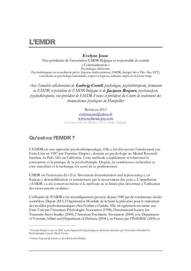 L'EMDR Evelyne Josse Vice-présidente de l'association EMDR-Belgique et responsable du comité « Communication » Psychologue...