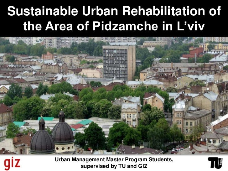 Sustainable Urban Rehabilitation of the Area of Pidzamche in L'viv<br />Urban Management Master Program Students, supervis...