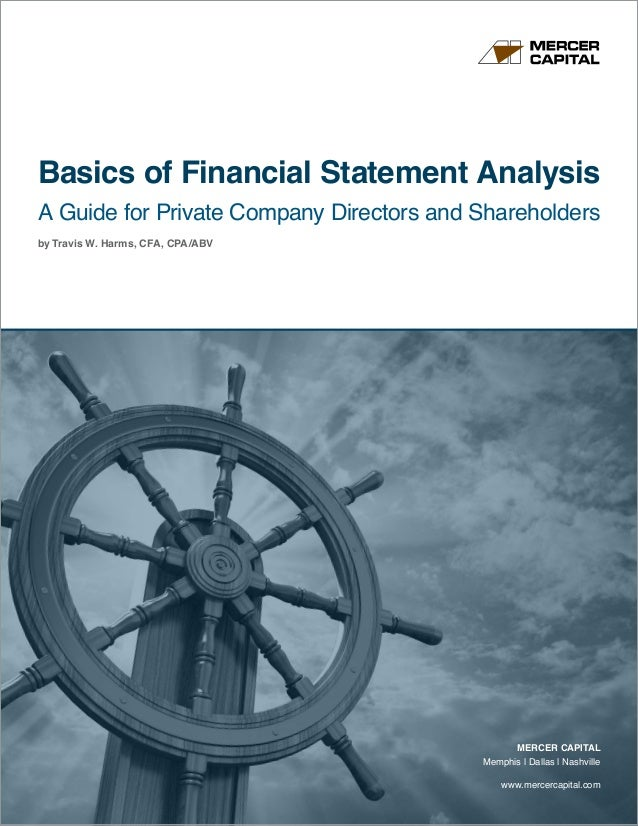 www.mercercapital.com MERCER CAPITAL Memphis | Dallas | Nashville Basics of Financial Statement Analysis A Guide for Priva...