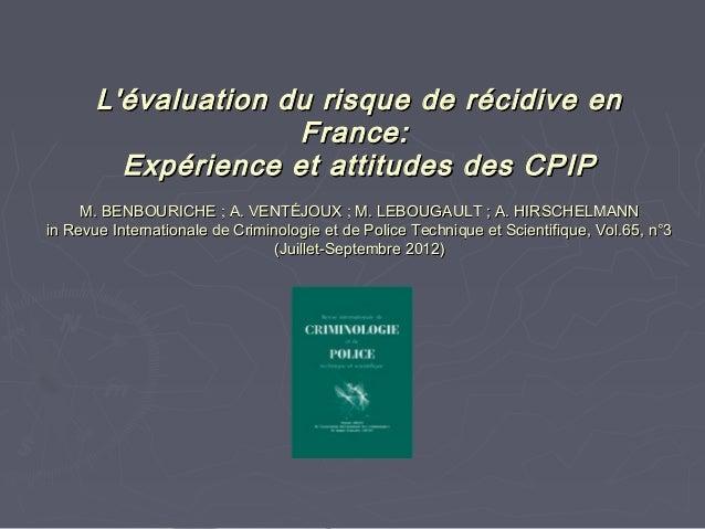 Lévaluation du risque de récidive en                     France:         Expérience et attitudes des CPIP     M. BENBOURIC...